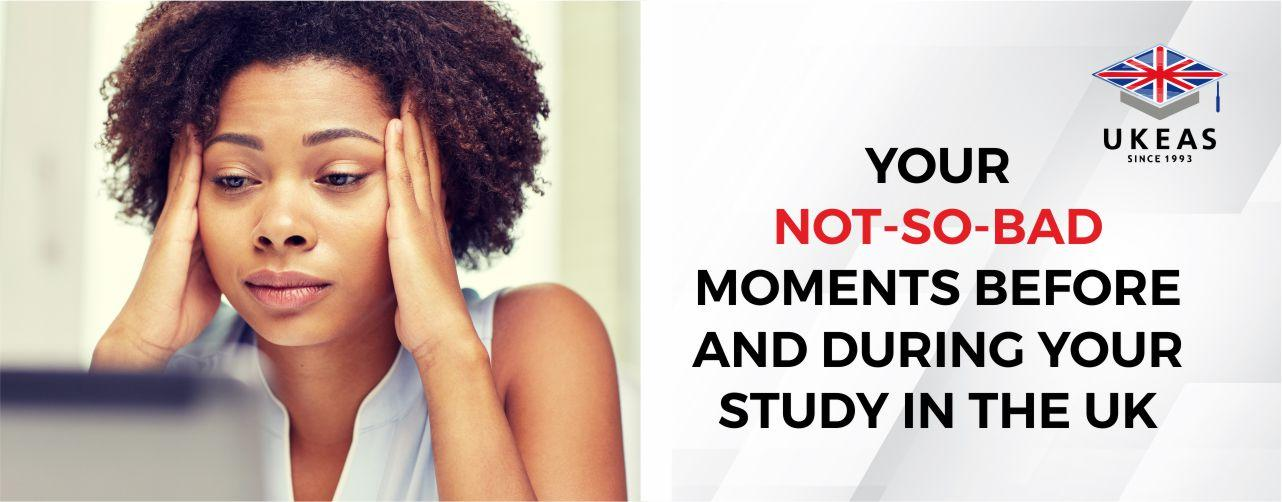 Your not -so- bad moments before and during your study in the UK